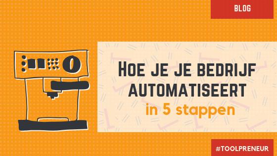 Hoe je in 5 stappen je bedrijf automatiseert